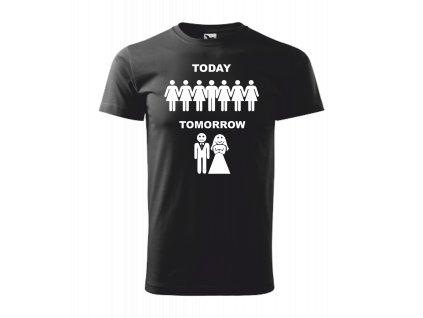 Tričko na rozlučku se svobodou TODAY - TOMORROW