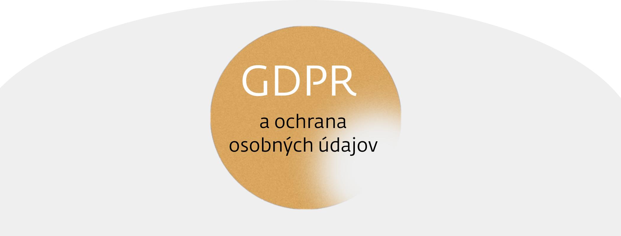 GDPR a Ochrana osobných údajov