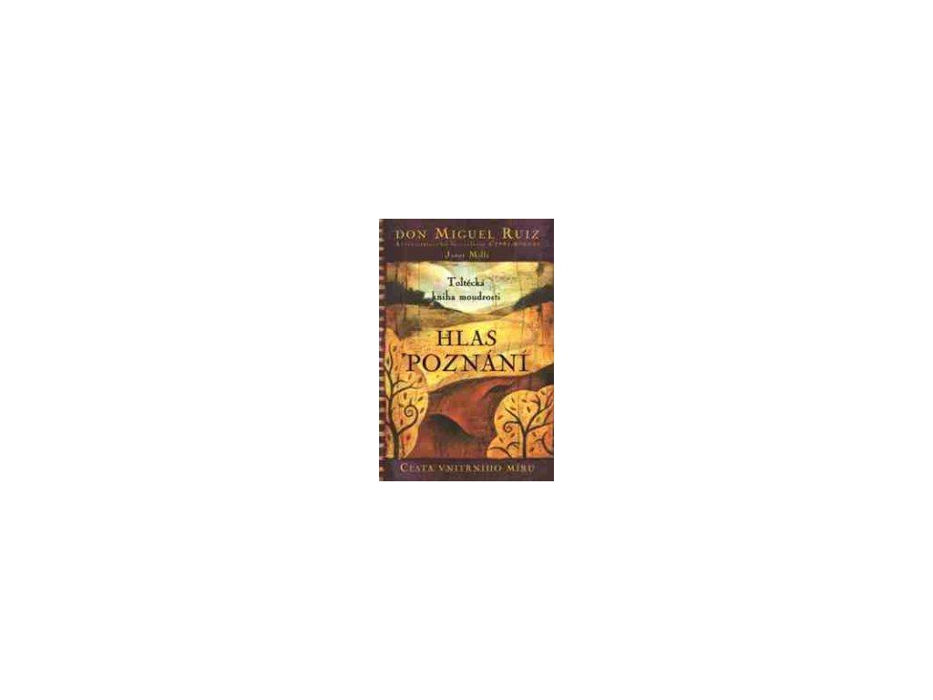 Hlas poznání - Toltécká kniha moudrosti - Don Miguel Ruiz
