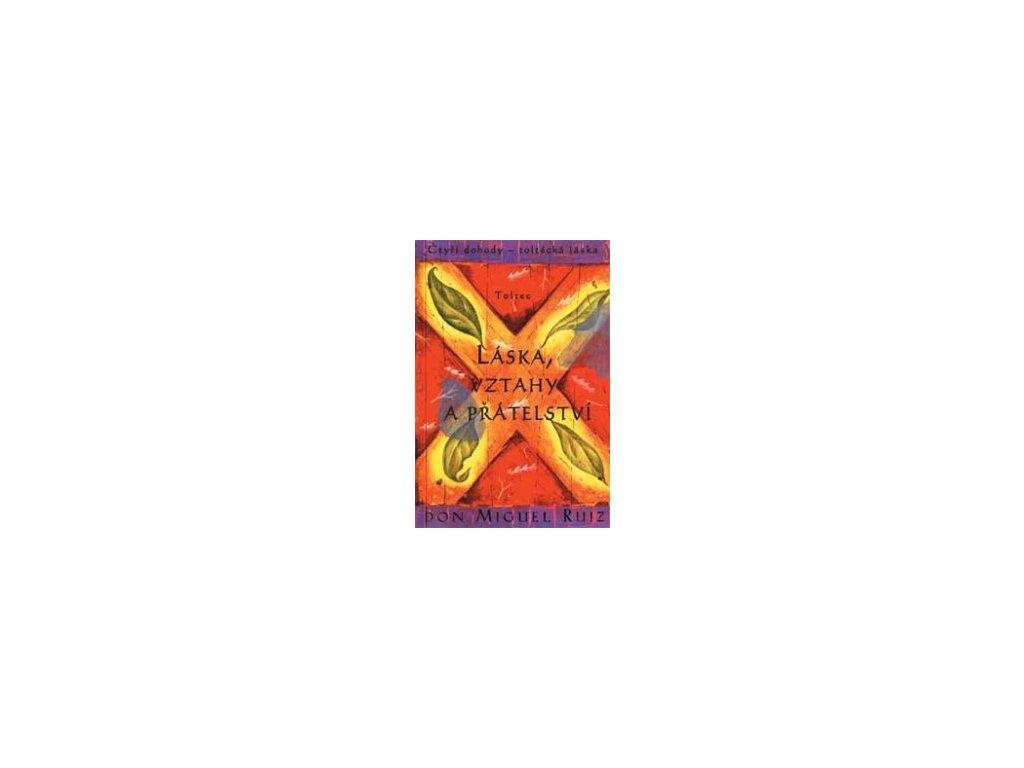 Láska, vztahy a přátelství - Čtyři dohody - toltécká láska (Ruiz Don Miguel)