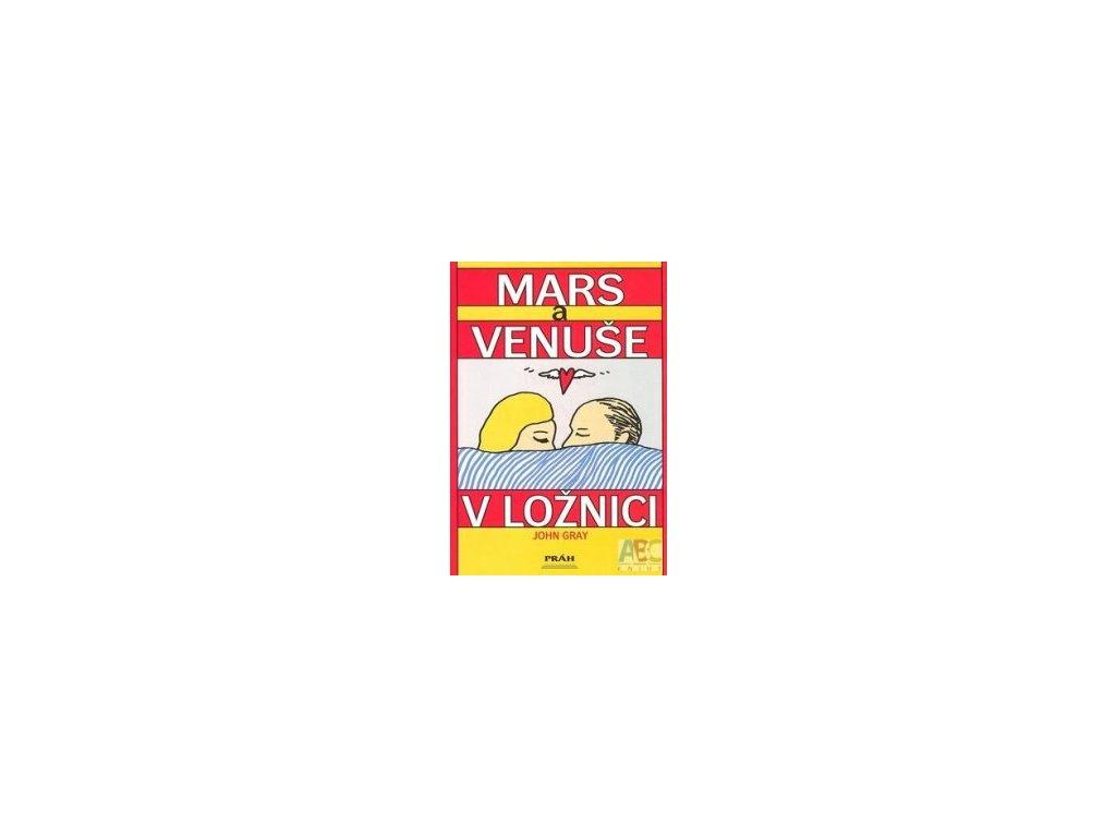 Mars a Venuše v ložnici -- Jak si zachovat lásku a vášeň - John Gray
