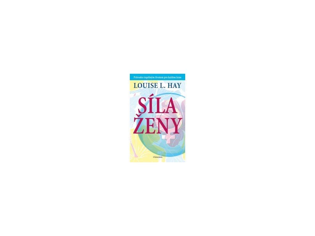 Síla ženy průvodce úspěšným životem pro každou ženu - Hay Louise L.