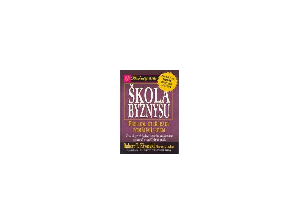 Škola byznysu -- Pro lidi, kteří rádi pomáhají lidem - Robert T. Kiyosaki, Sharon L. Lechter