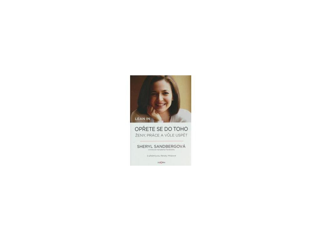 LEAN IN - OPŘETE SE DO TOHO - ŽENY PRÁCE A VŮLE USPĚT - Sheryl Sandberg