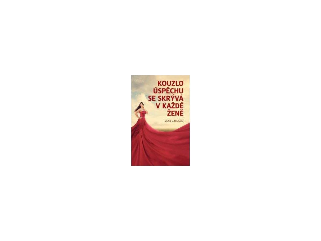 Kouzlo úspěchu se skrývá v každé ženě - Vickie L. Milazzo