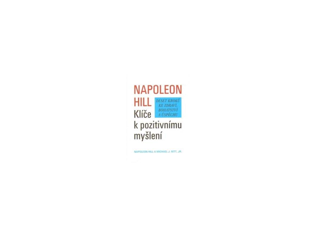 Klíče k pozitivnímu myšlení - Hill Napoleon, Ritt Michael