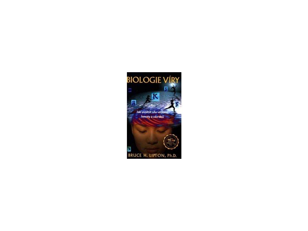 BIOLOGIE VÍRY - JAK UVOLNIT SÍLU VĚDOMÍ, HMOTY A ZÁZRAKŮ - Lipton, Bruce H.