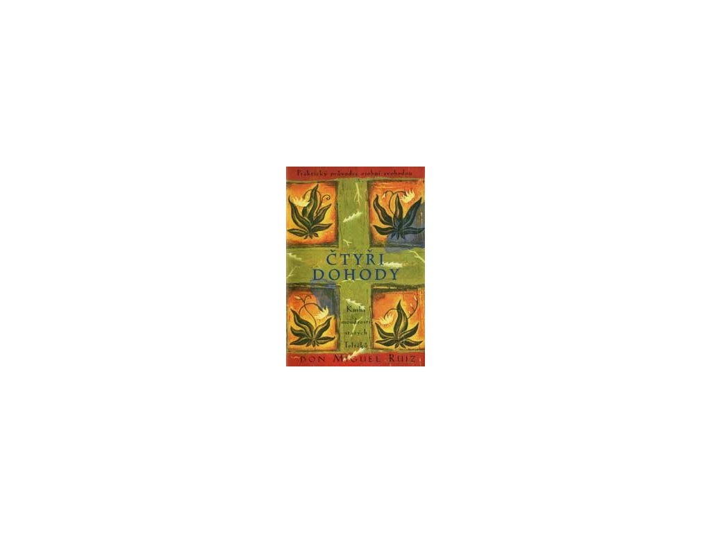 Čtyři dohody - Kniha moudrostí starých Toltéků - Miguel Don Ruiz