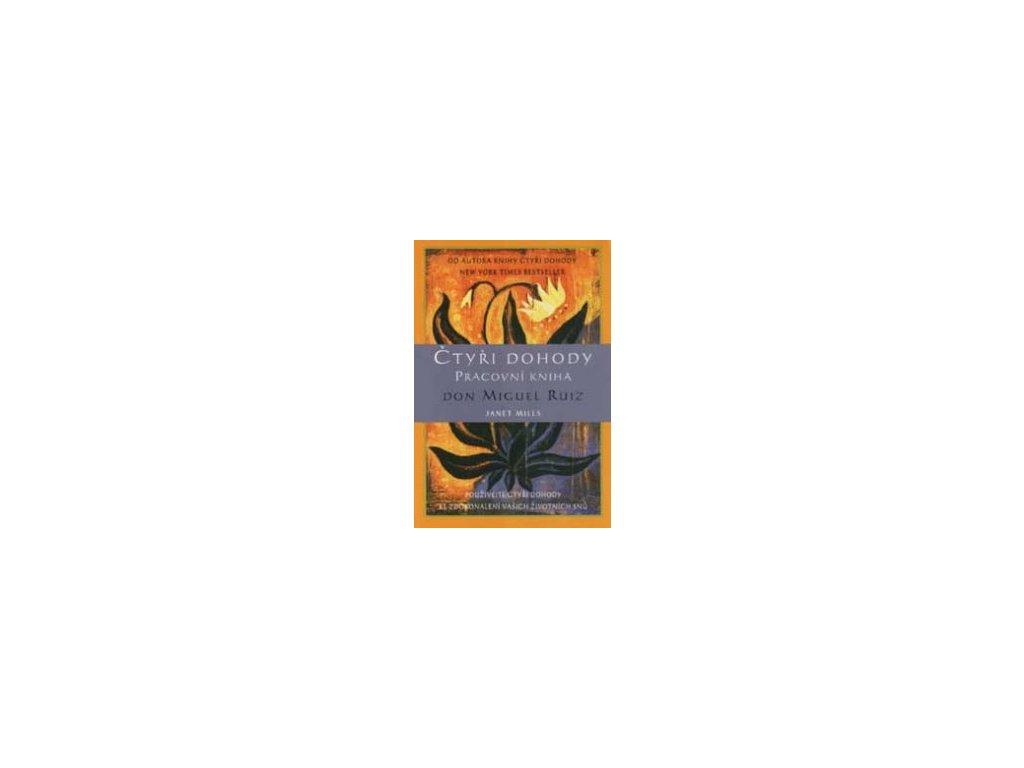 Čtyři dohody Pracovní kniha -- Používejte čtyři dohody ke zdokonalení vašich životních snů Don Miguel Ruiz, Janet Mills