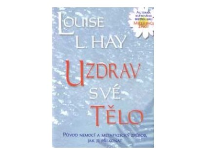 Uzdrav své tělo - Louise L. Hay