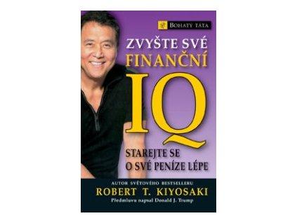 Zvyšte své finanční IQ - Starejte se o své peníze lépe (Kiyosaki Robert T.)
