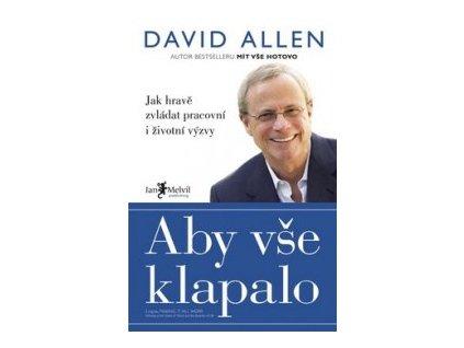 Aby vše klapalo Jak hravě zvládat pracovní i životní výzvy David Allen