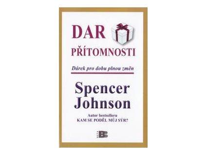 Dar Přítomnosti - Dárek pro dobu plnou změn - Spencer Johnson