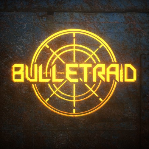 BulletRaid - Not Good Place For You