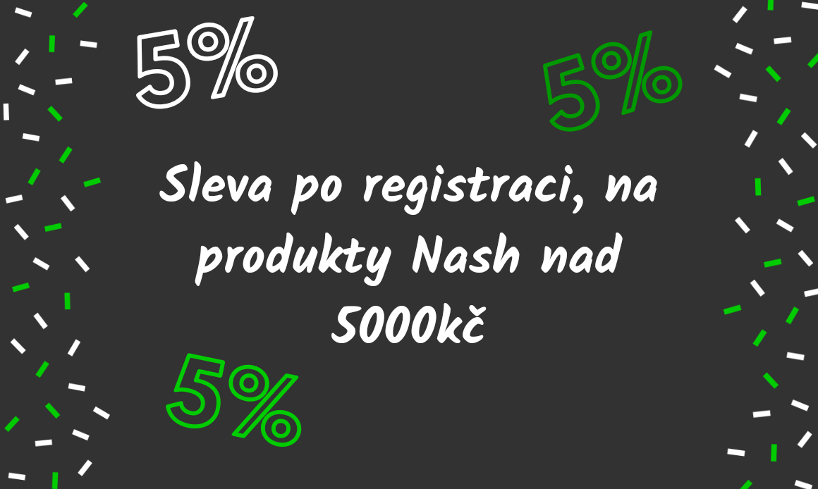 Sleva 5% po registraci na produkty Nash nad 5000kč