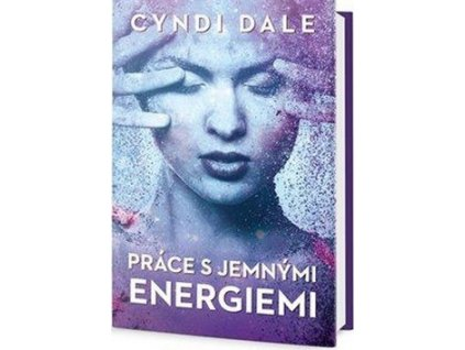 Práce s jemnými energiemi - Cindy Dale  VÝPRODEJ