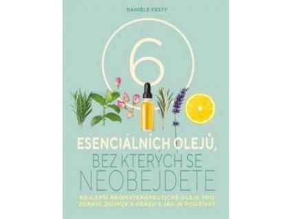 6 esenciálních olejů, bez kterých se neobejdete  Daniele Festy  VÝPRODEJ