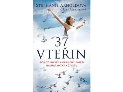 37 vteřin: Pomoc shůry v okamžiku smrti : návrat matky k životu - Stephanie Arnoldová