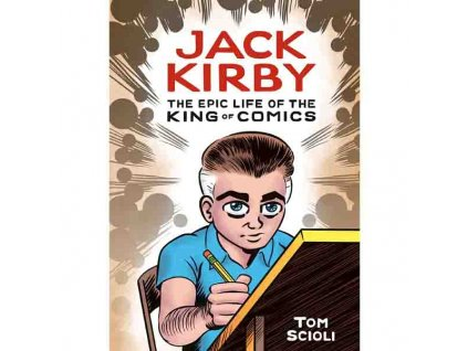 Jack Kirby: The Epic Life of the King of Comics (Graphic Biography)