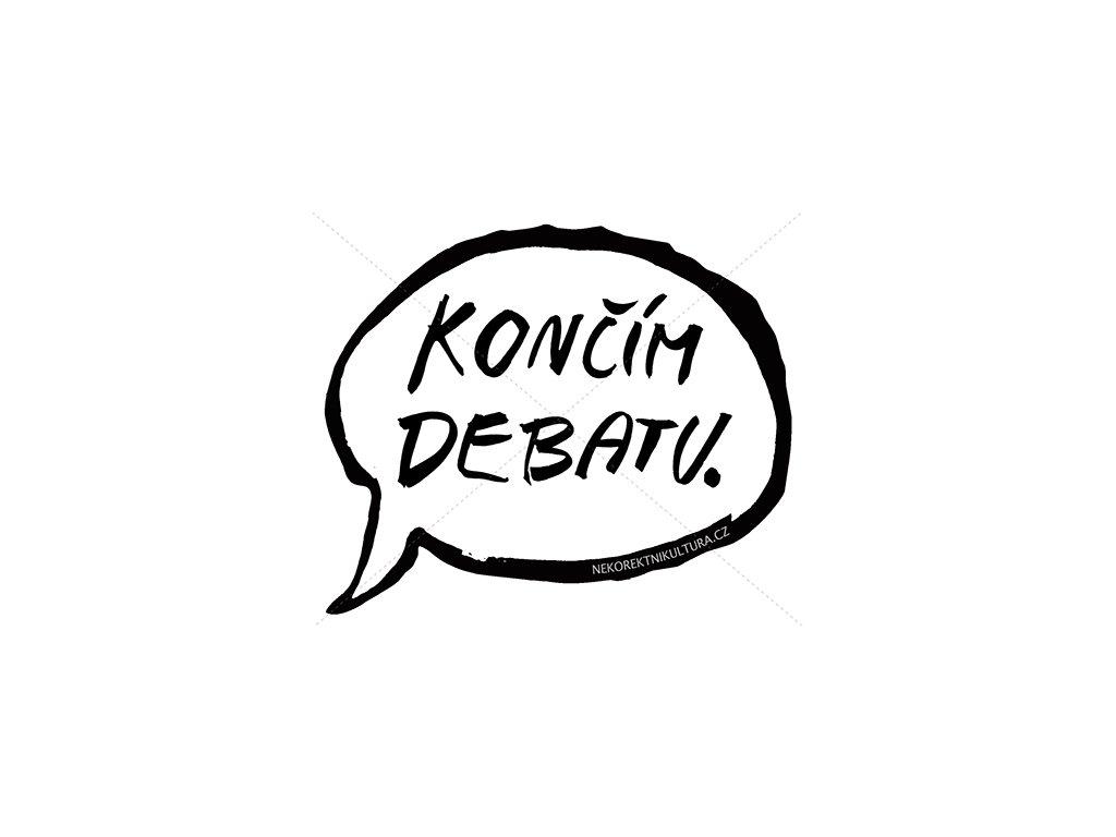 Končím debatu!