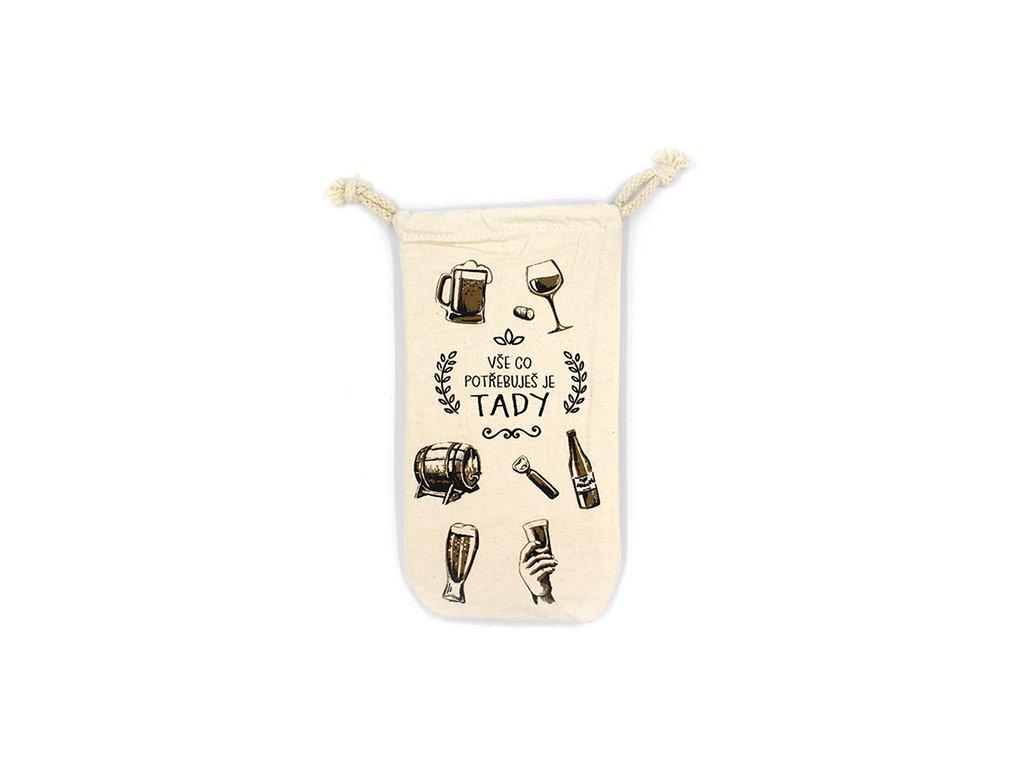 Látkový pytlík na lahve s vtipným potiskem Vše co potřebuješ…