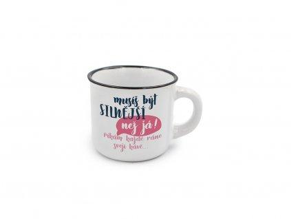 Mini hrneček na kávu Musíš být silnější než já!