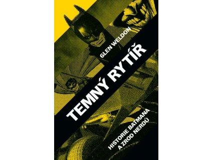 Temný rytíř: Historie Batmana a zrod nerdů