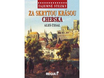 Aleš Česal: Tajemné stezky - Za skrytou krásou Chebska