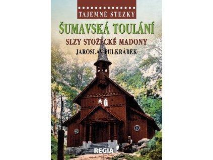 Jaroslav Pulkrábek: Tajemné stezky - Šumavská toulání - slzy Stožecké madony