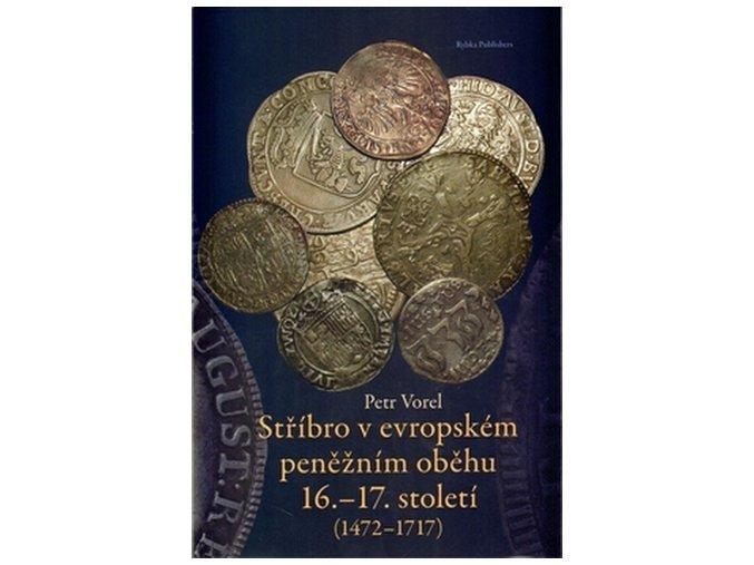 kniha stribro v evropskem peneznim obehu 16 17 stoleti petr vorel