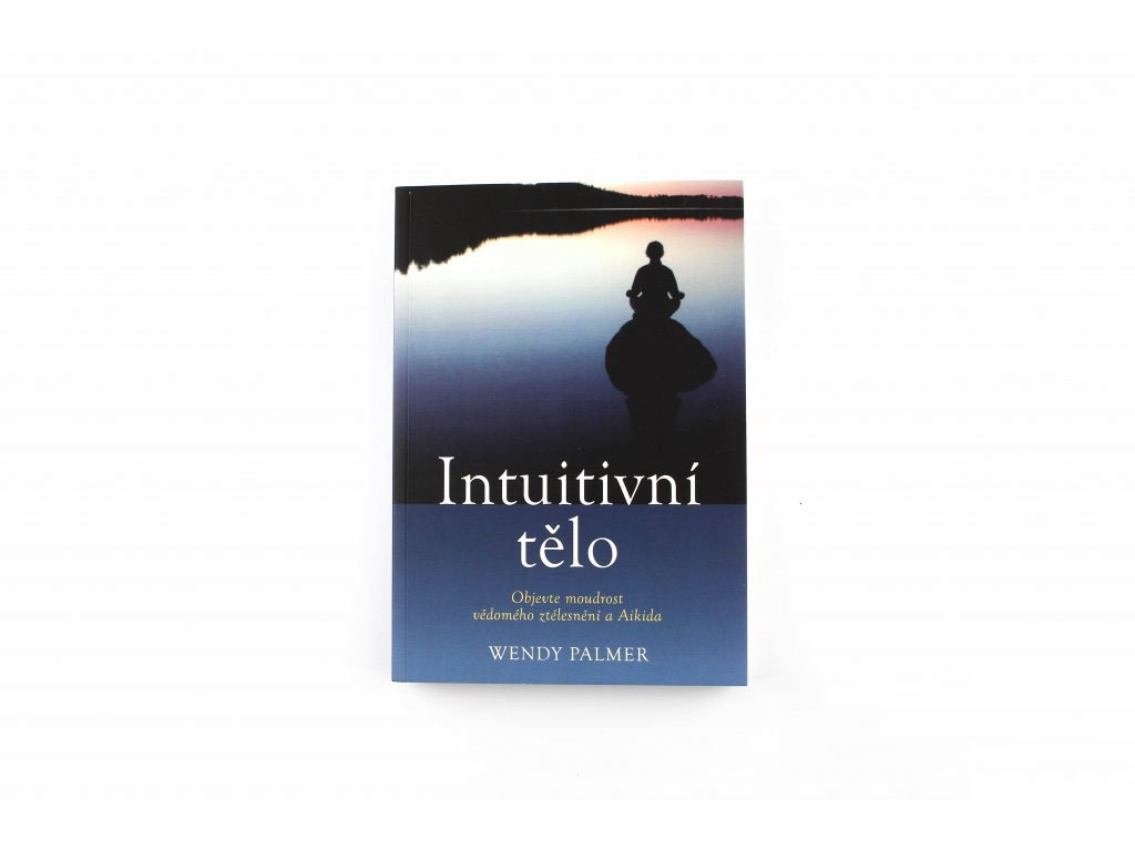 Intuitivní tělo - objevte moudrost ztělesnění a aikida