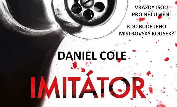 Daniel Cole autor série Hadrový panák - novinka Imitátor