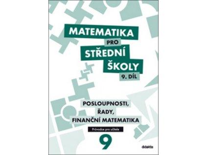 Matematika pro střední školy 9. díl Průvodce pro učitele