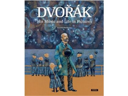 Dvořák His Music and Life in Pictures