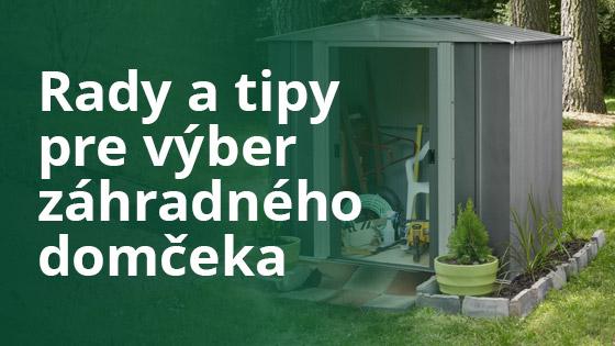 Rady a tipy pre výber záhradného domčeka