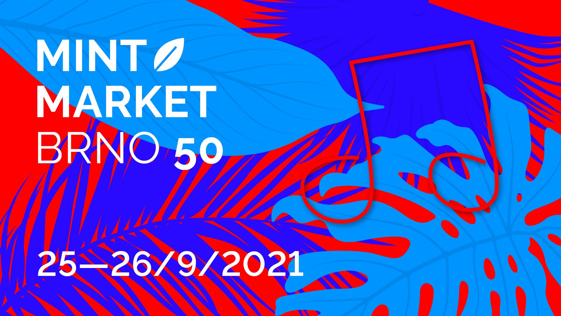 MINT Market Brno UPROSTŘED 25. 9. Od 10:00 - 26. 9. Do 18:00 v budově Tržnice.