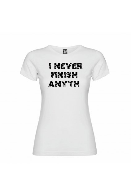 Never finish anyth