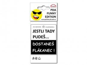 Vtipné vůně Jestli tady pudeš dostaneš flákanec PDA Funny Edition