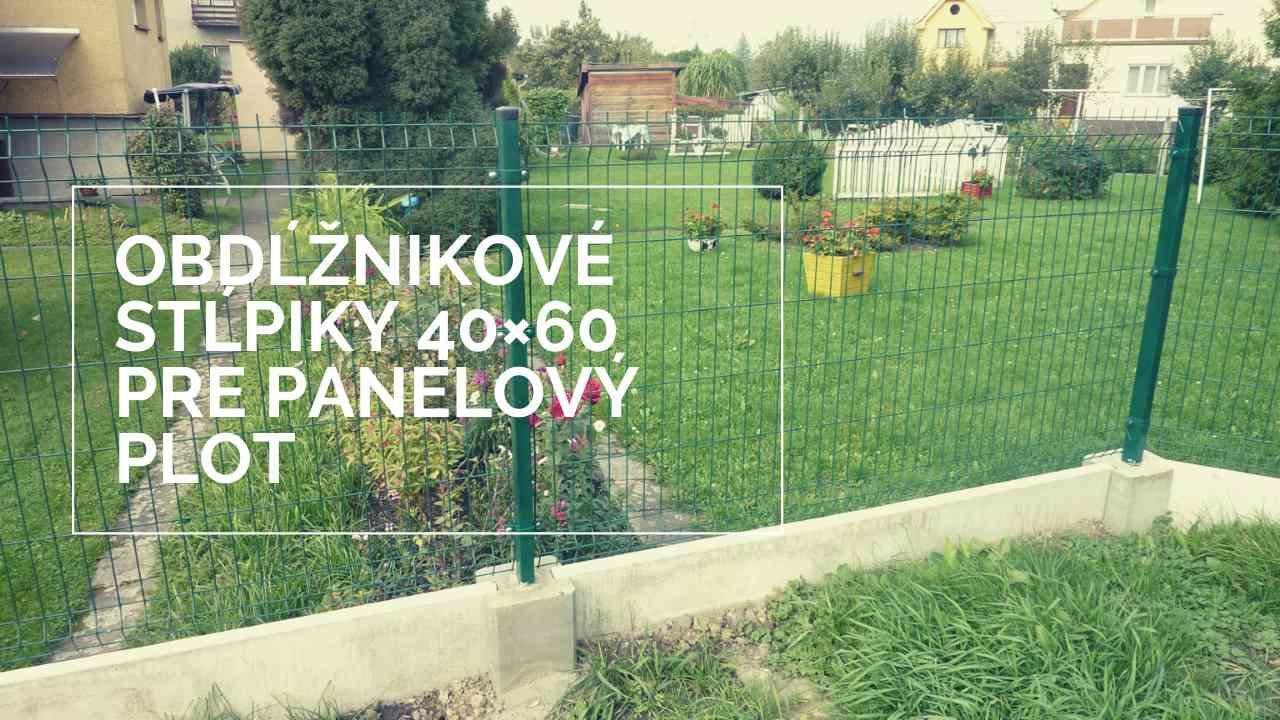 Obdĺžnikové stĺpiky s prierezom 40×60 mm pre panelové ploty