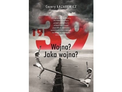 1939. Wojna? Jaka wojna?