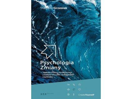 Psychologia zmiany najskuteczniejsze narzędzia pracy z ludzkimi emocjami, zachowaniami i myśleniem