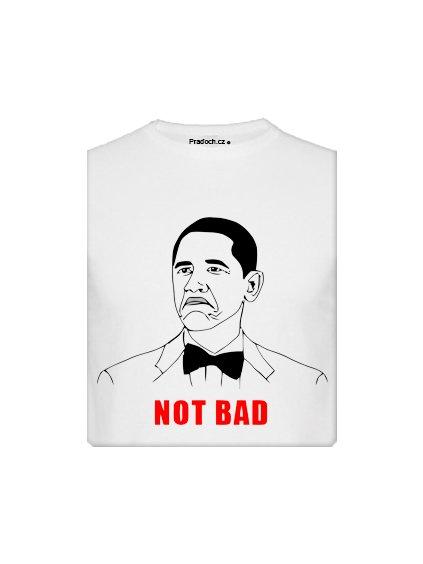 Tričko s potiskem MEME Not Bad