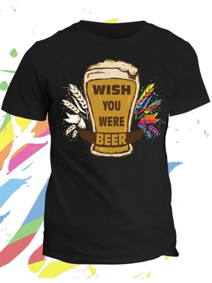 Tričko s potiskem Wish you were beer