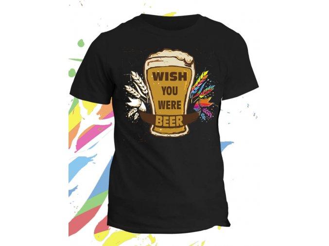 Tričko s potiskem Wish you were beer