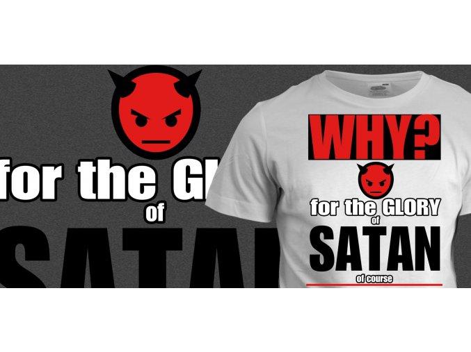 Tričko s potiskem Why? For the glory of satan