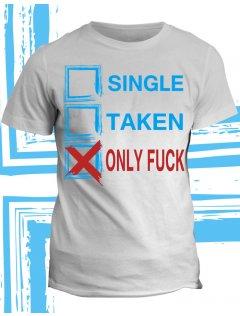 Tričko s potiskem Single Taken Only Fuck