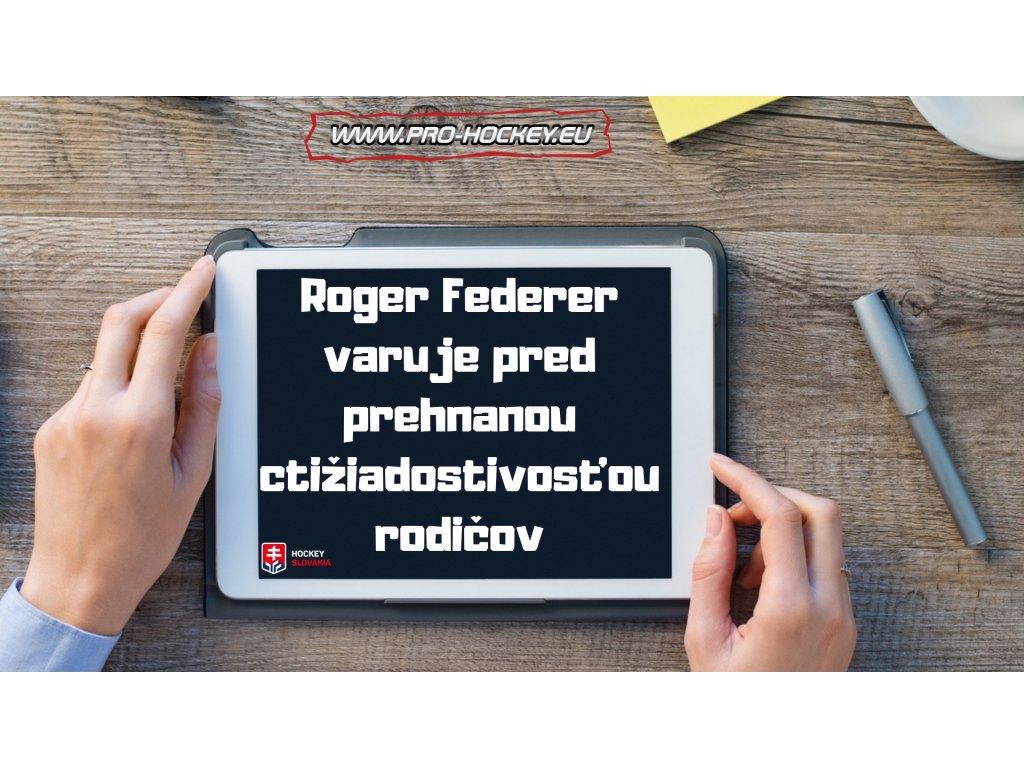 Roger Federer varuje pred prehnanou ctižiadostivosťou rodičov hokejovy trening