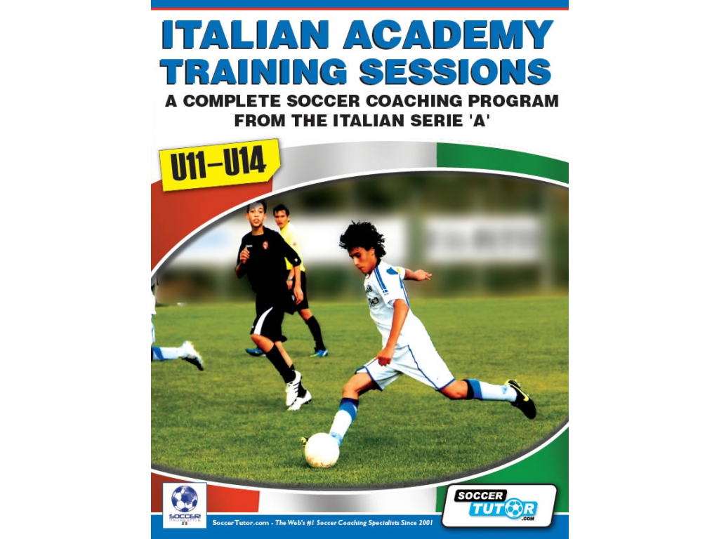 Italian Academy Training Sessions Book for U11-14 - A Complete Coaching Program