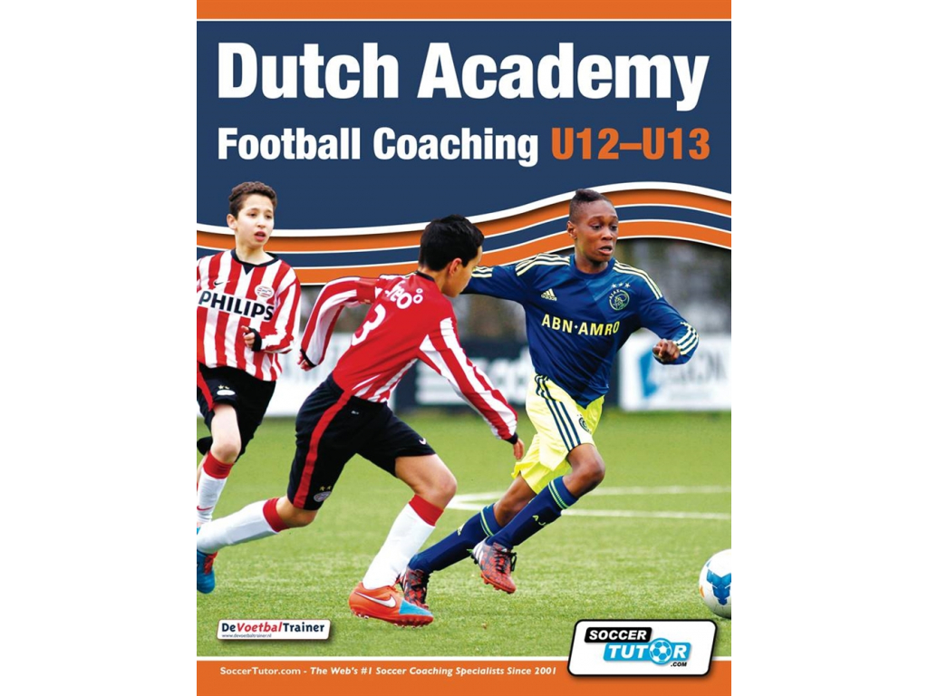 Dutch Academy Football Coaching U12-13 - Technical and Tactical Practices from Top Dutch Coaches