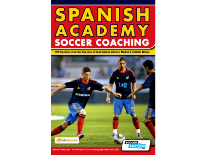 Spanish Academy Soccer Coaching - 120 Practices from the Coaches of Real Madrid, Atlético Madrid & Athletic Bilbao